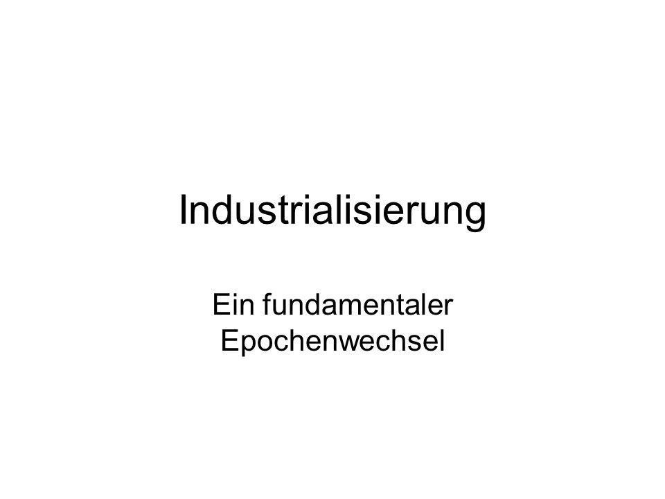 Industrialisierung Ein fundamentaler Epochenwechsel