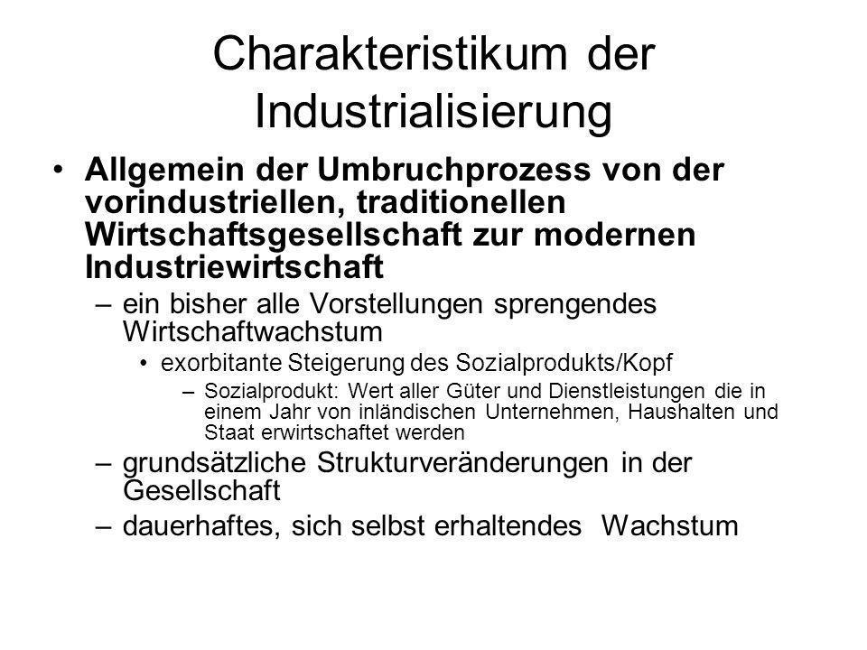 Charakteristikum der Industrialisierung Allgemein der Umbruchprozess von der vorindustriellen, traditionellen Wirtschaftsgesellschaft zur modernen Ind