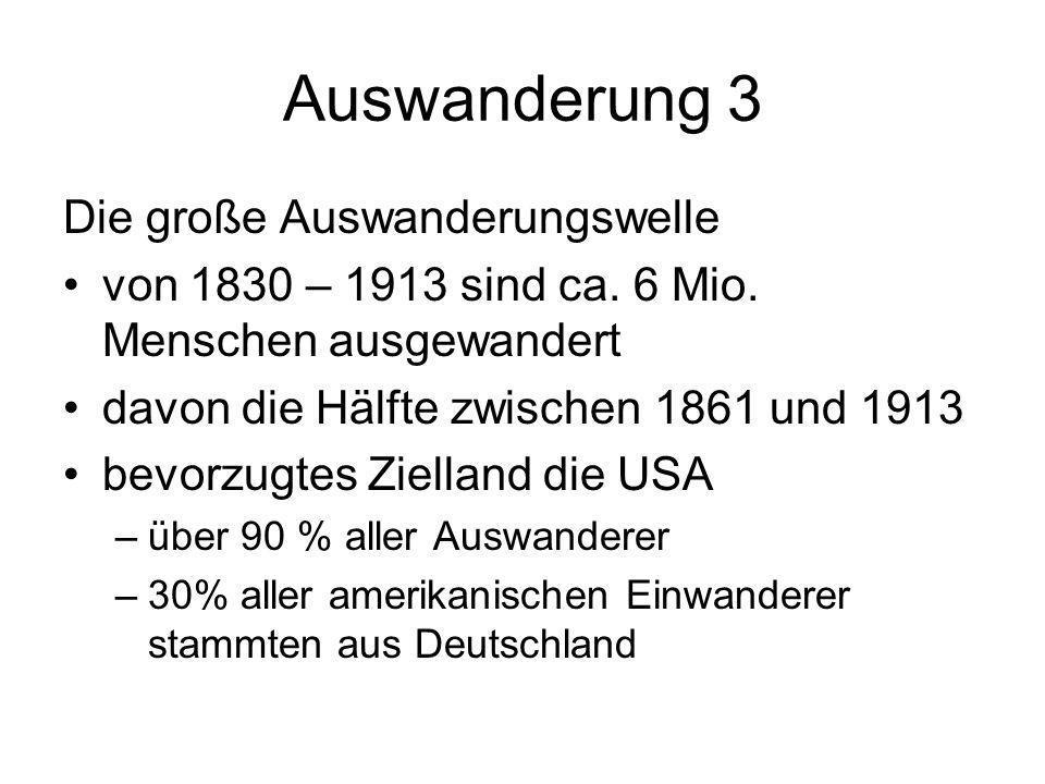 Auswanderung 3 Die große Auswanderungswelle von 1830 – 1913 sind ca. 6 Mio. Menschen ausgewandert davon die Hälfte zwischen 1861 und 1913 bevorzugtes