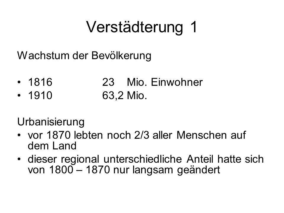 Verstädterung 1 Wachstum der Bevölkerung 181623 Mio. Einwohner 191063,2 Mio. Urbanisierung vor 1870 lebten noch 2/3 aller Menschen auf dem Land dieser