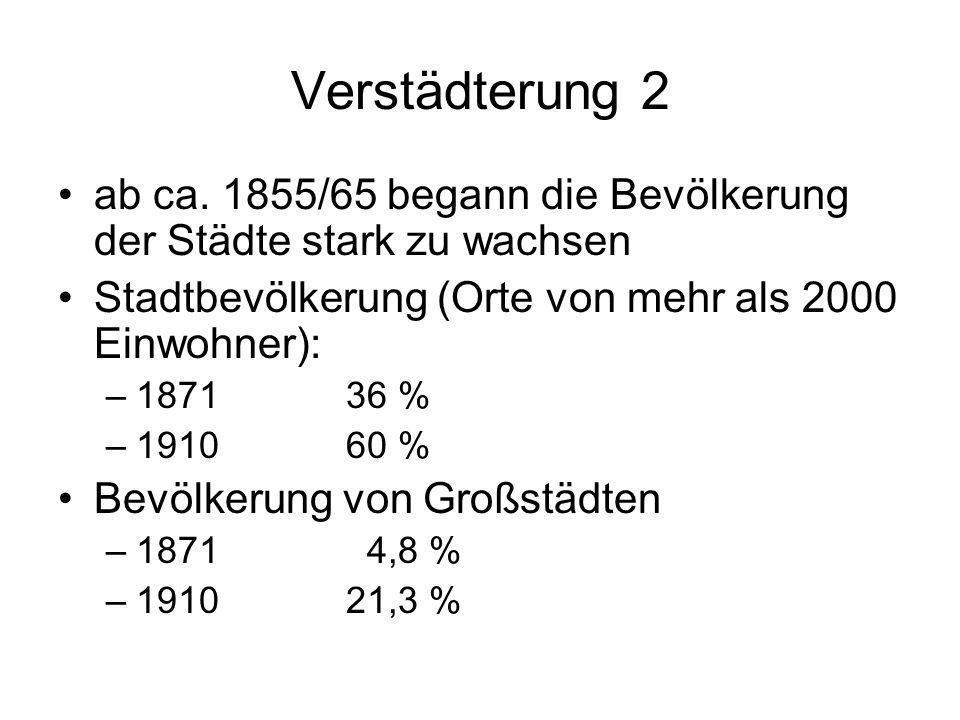 Verstädterung 2 ab ca. 1855/65 begann die Bevölkerung der Städte stark zu wachsen Stadtbevölkerung (Orte von mehr als 2000 Einwohner): –187136 % –1910