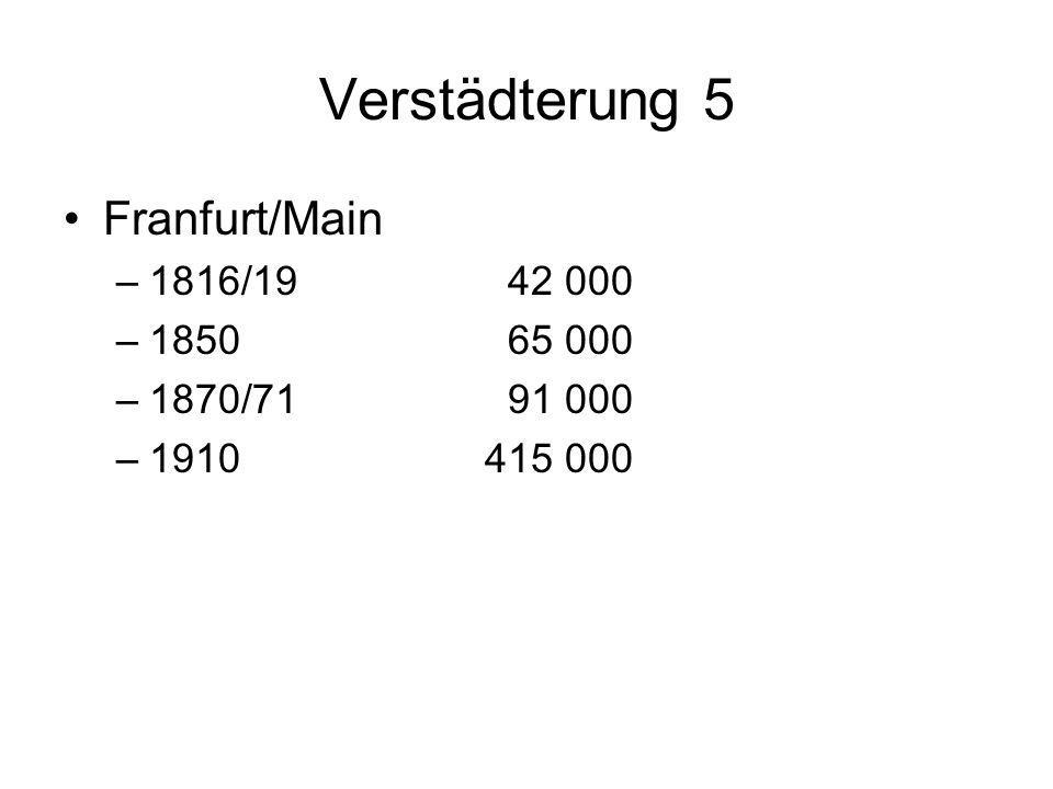 Verstädterung 5 Franfurt/Main –1816/19 42 000 –1850 65 000 –1870/71 91 000 –1910415 000