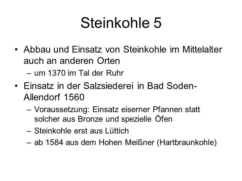 Steinkohle 5 Abbau und Einsatz von Steinkohle im Mittelalter auch an anderen Orten –um 1370 im Tal der Ruhr Einsatz in der Salzsiederei in Bad Soden-