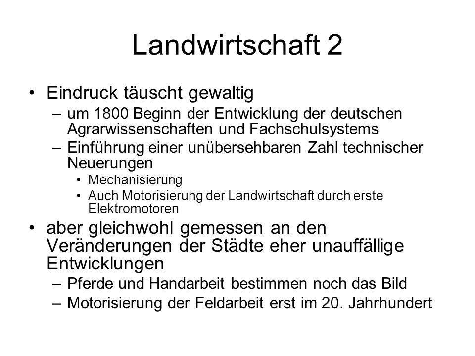 Landwirtschaft 2 Eindruck täuscht gewaltig –um 1800 Beginn der Entwicklung der deutschen Agrarwissenschaften und Fachschulsystems –Einführung einer un