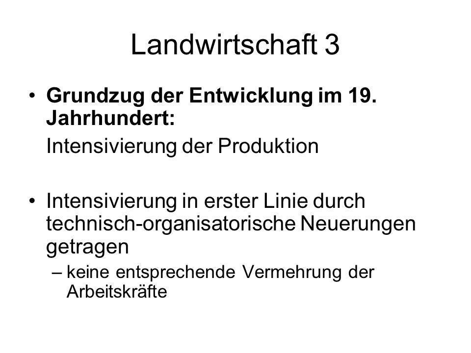 Landwirtschaft 3 Grundzug der Entwicklung im 19. Jahrhundert: Intensivierung der Produktion Intensivierung in erster Linie durch technisch-organisator