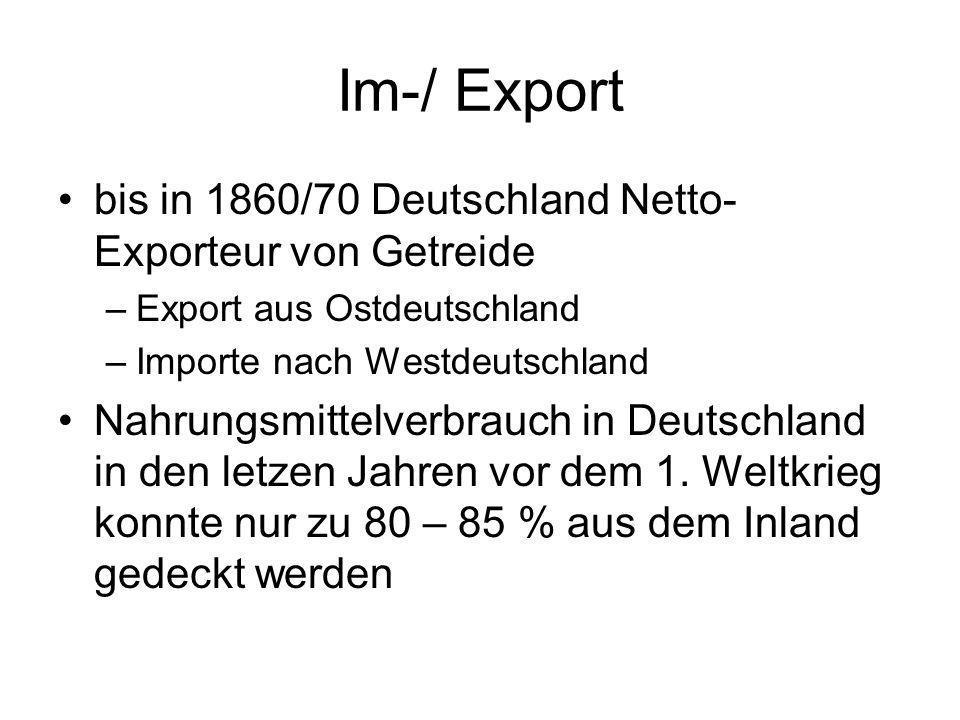 Im-/ Export bis in 1860/70 Deutschland Netto- Exporteur von Getreide –Export aus Ostdeutschland –Importe nach Westdeutschland Nahrungsmittelverbrauch