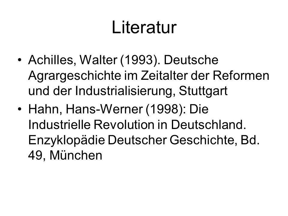 Literatur Achilles, Walter (1993). Deutsche Agrargeschichte im Zeitalter der Reformen und der Industrialisierung, Stuttgart Hahn, Hans-Werner (1998):