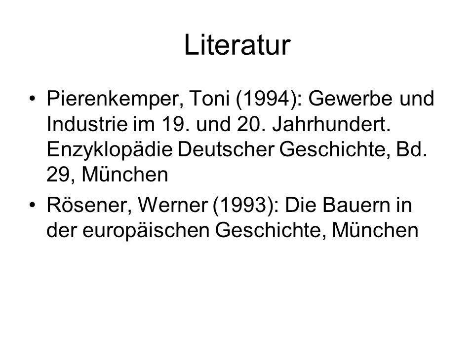 Literatur Pierenkemper, Toni (1994): Gewerbe und Industrie im 19. und 20. Jahrhundert. Enzyklopädie Deutscher Geschichte, Bd. 29, München Rösener, Wer