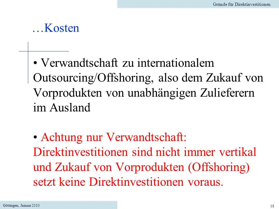 Göttingen, Januar 2010 18 Verwandtschaft zu internationalem Outsourcing/Offshoring, also dem Zukauf von Vorprodukten von unabhängigen Zulieferern im A