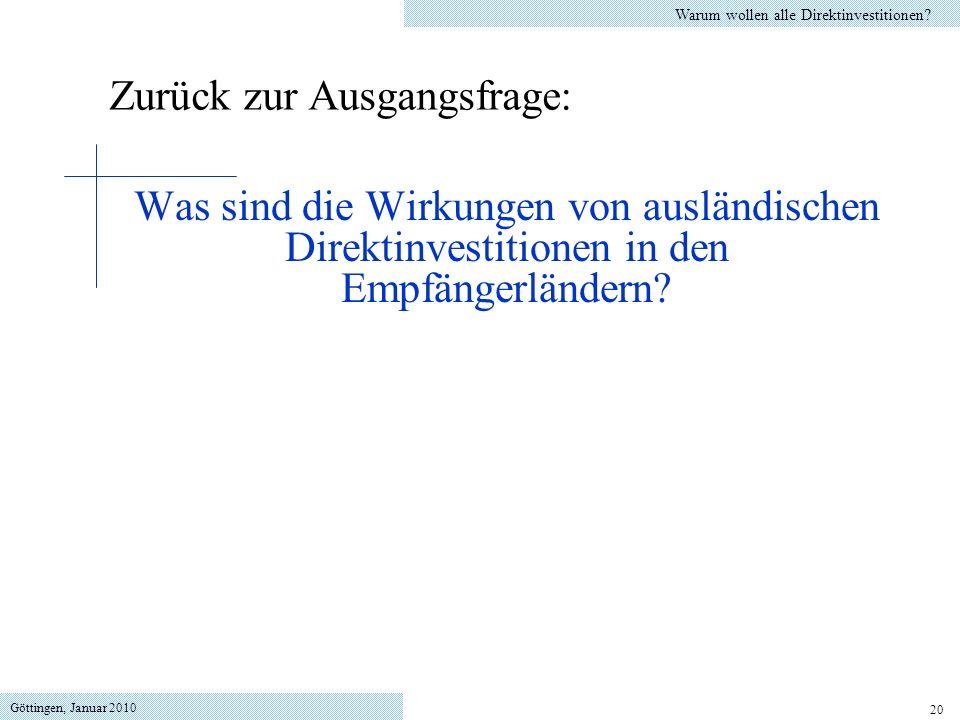 Göttingen, Januar 2010 20 Was sind die Wirkungen von ausländischen Direktinvestitionen in den Empfängerländern? Warum wollen alle Direktinvestitionen?