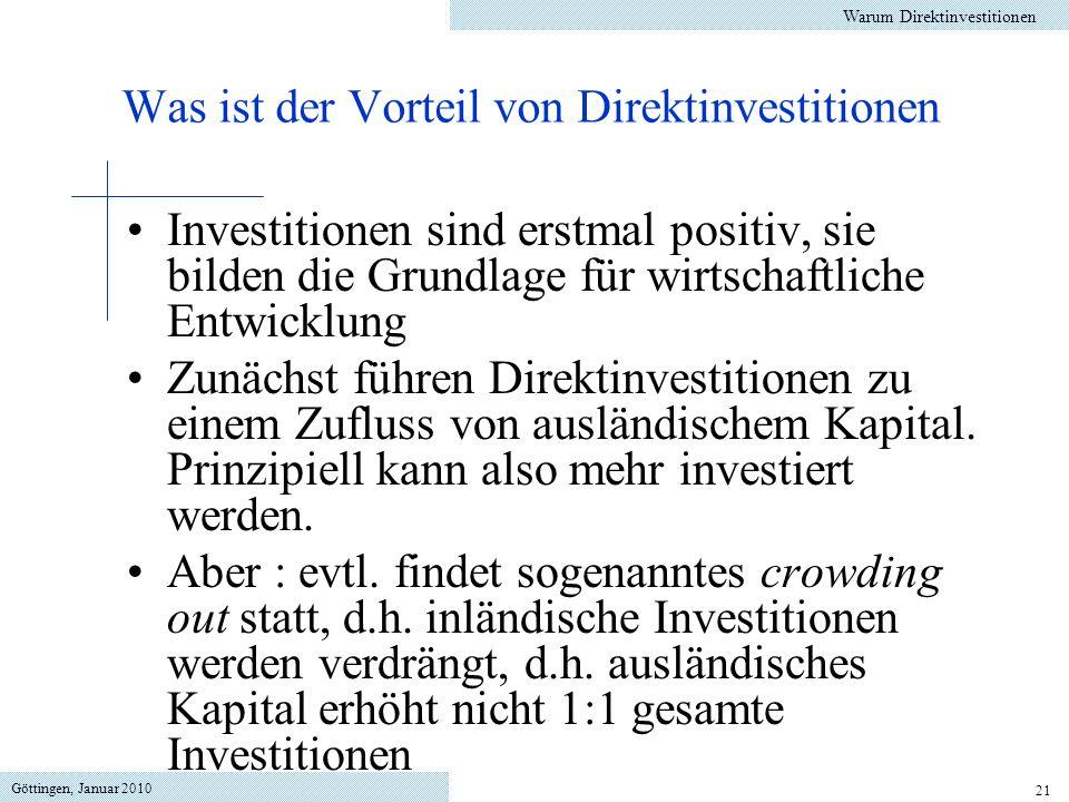 Göttingen, Januar 2010 21 Investitionen sind erstmal positiv, sie bilden die Grundlage für wirtschaftliche Entwicklung Zunächst führen Direktinvestitionen zu einem Zufluss von ausländischem Kapital.