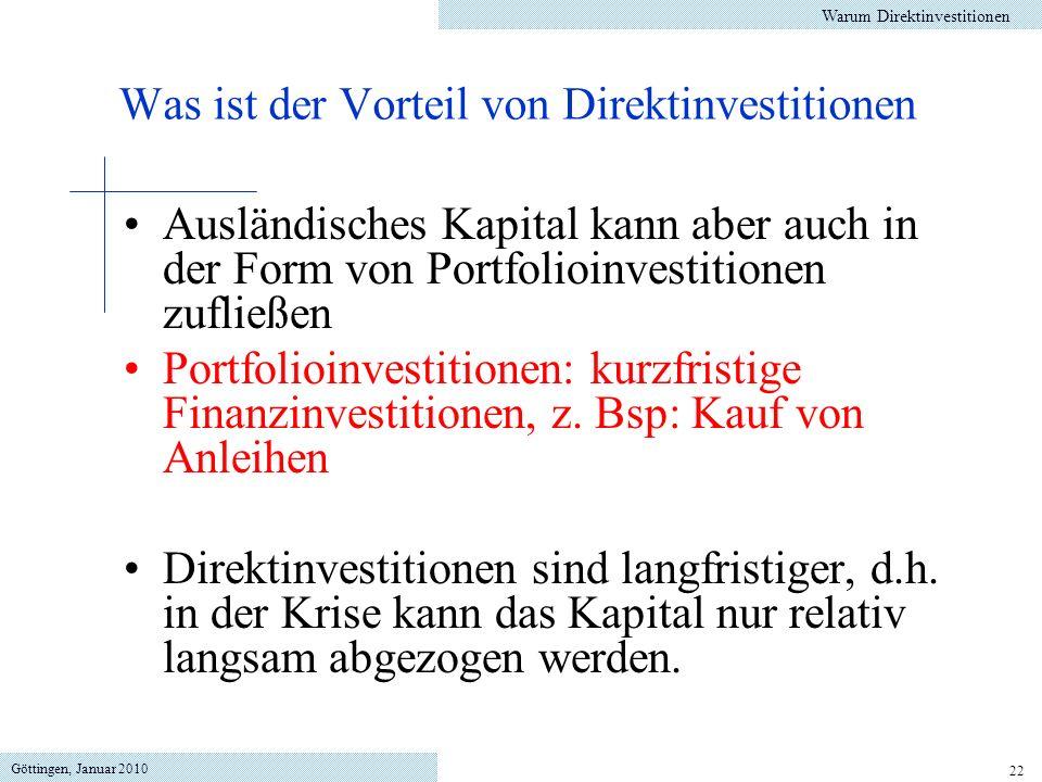 Göttingen, Januar 2010 22 Ausländisches Kapital kann aber auch in der Form von Portfolioinvestitionen zufließen Portfolioinvestitionen: kurzfristige F