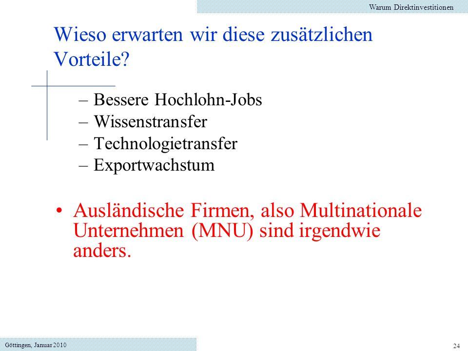 Göttingen, Januar 2010 24 –Bessere Hochlohn-Jobs –Wissenstransfer –Technologietransfer –Exportwachstum Ausländische Firmen, also Multinationale Untern