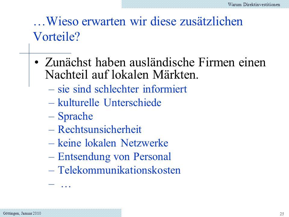 Göttingen, Januar 2010 25 Zunächst haben ausländische Firmen einen Nachteil auf lokalen Märkten. –sie sind schlechter informiert –kulturelle Unterschi
