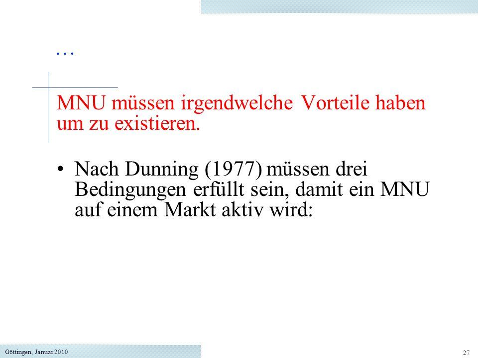 Göttingen, Januar 2010 27 MNU müssen irgendwelche Vorteile haben um zu existieren. Nach Dunning (1977) müssen drei Bedingungen erfüllt sein, damit ein