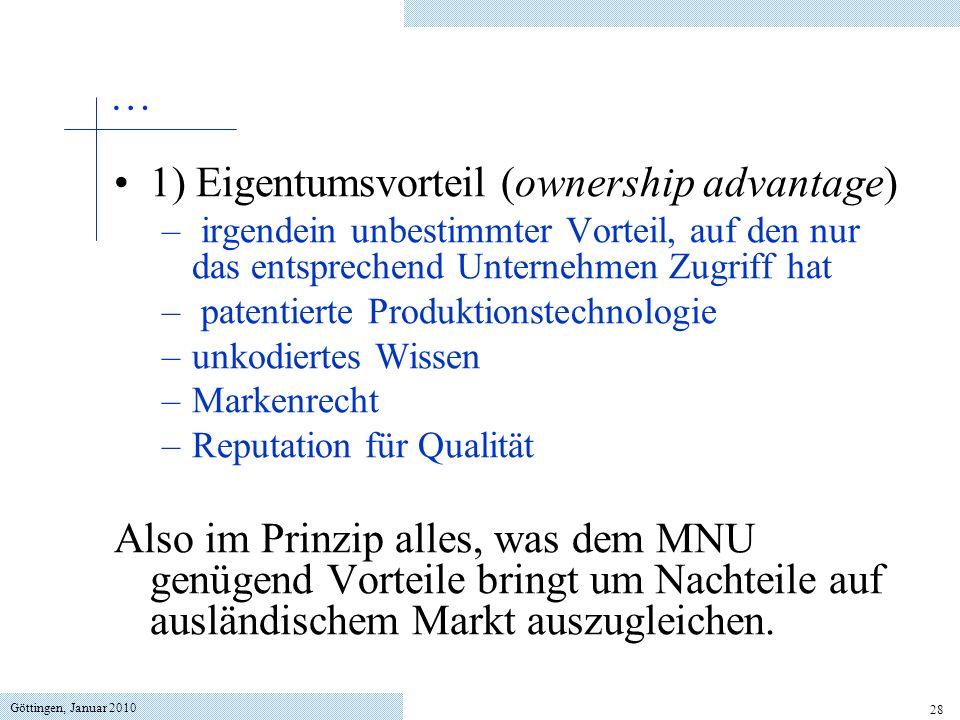 Göttingen, Januar 2010 28 1) Eigentumsvorteil (ownership advantage) – irgendein unbestimmter Vorteil, auf den nur das entsprechend Unternehmen Zugriff