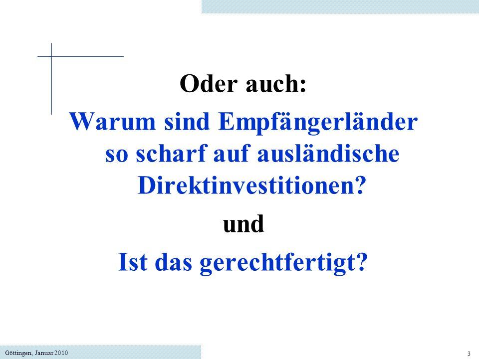 Göttingen, Januar 2010 3 Oder auch: Warum sind Empfängerländer so scharf auf ausländische Direktinvestitionen? und Ist das gerechtfertigt?