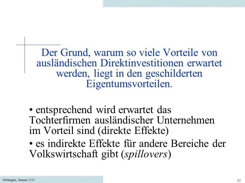 Göttingen, Januar 2010 32 Der Grund, warum so viele Vorteile von ausländischen Direktinvestitionen erwartet werden, liegt in den geschilderten Eigentu