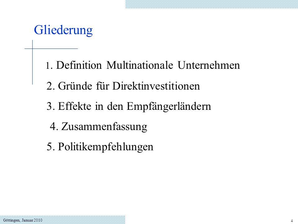 Göttingen, Januar 2010 4 Gliederung 1. Definition Multinationale Unternehmen 2. Gründe für Direktinvestitionen 3. Effekte in den Empfängerländern 4. Z
