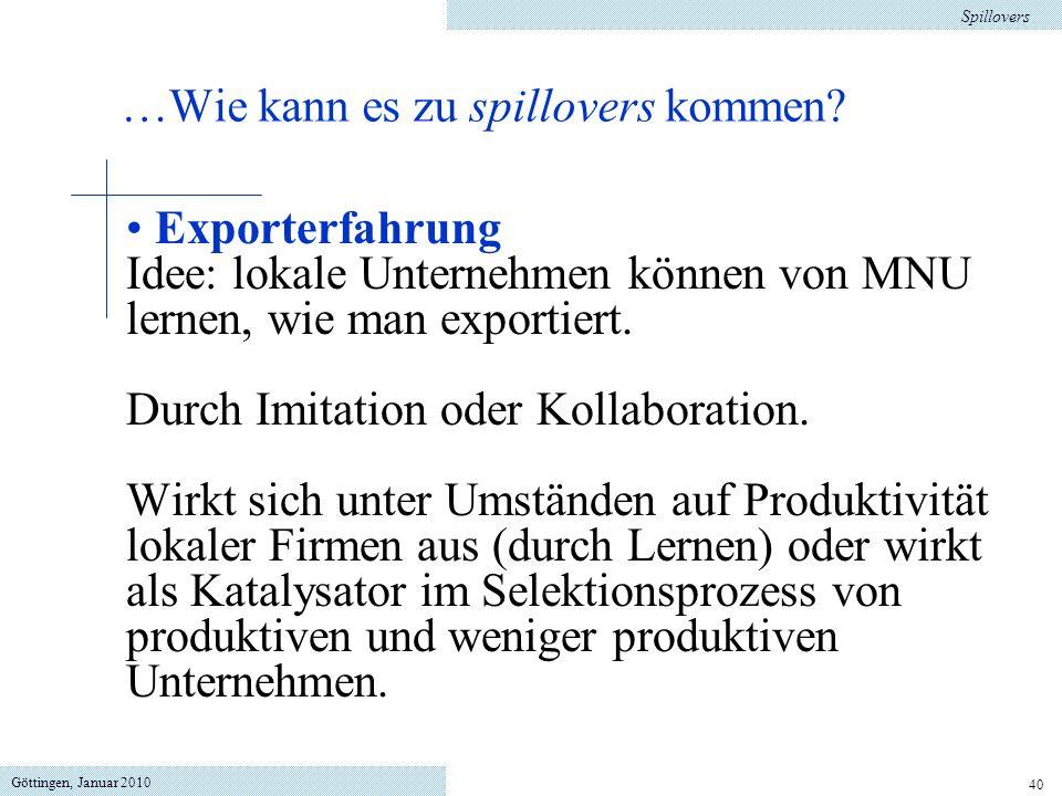 Göttingen, Januar 2010 40 Exporterfahrung Idee: lokale Unternehmen können von MNU lernen, wie man exportiert. Durch Imitation oder Kollaboration. Wirk
