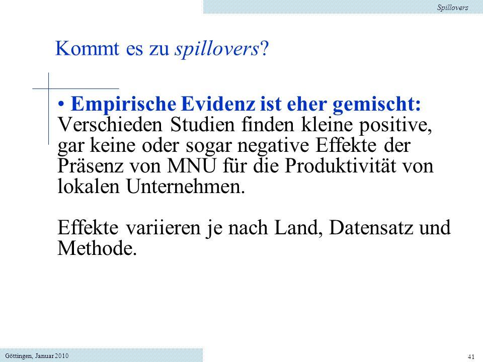 Göttingen, Januar 2010 41 Empirische Evidenz ist eher gemischt: Verschieden Studien finden kleine positive, gar keine oder sogar negative Effekte der Präsenz von MNU für die Produktivität von lokalen Unternehmen.