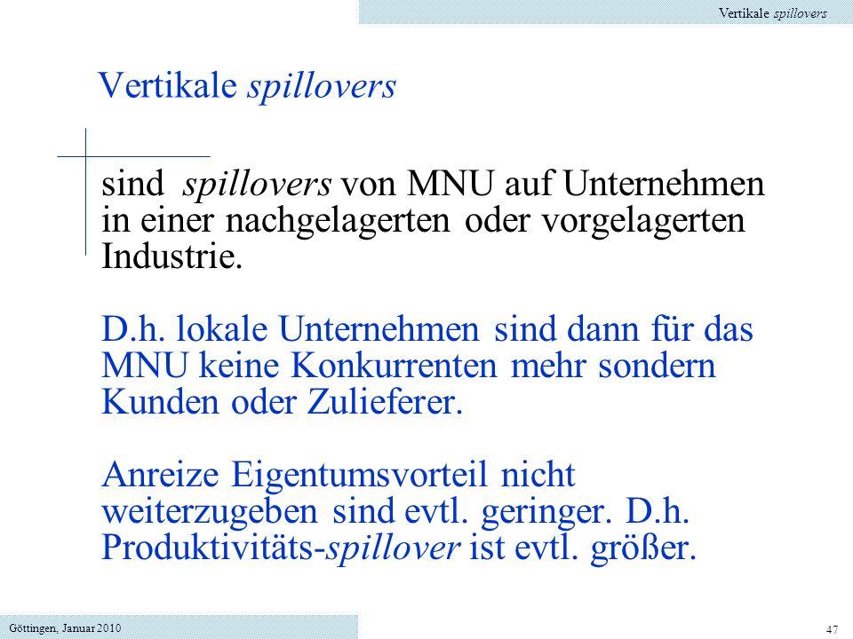 Göttingen, Januar 2010 47 sind spillovers von MNU auf Unternehmen in einer nachgelagerten oder vorgelagerten Industrie. D.h. lokale Unternehmen sind d