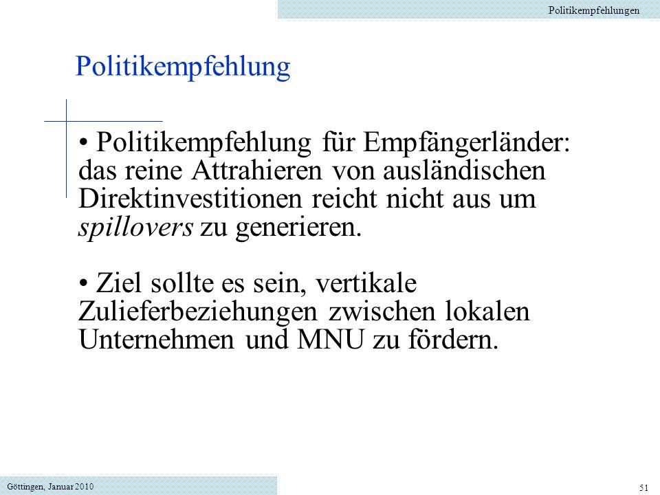 Göttingen, Januar 2010 51 Politikempfehlung für Empfängerländer: das reine Attrahieren von ausländischen Direktinvestitionen reicht nicht aus um spillovers zu generieren.