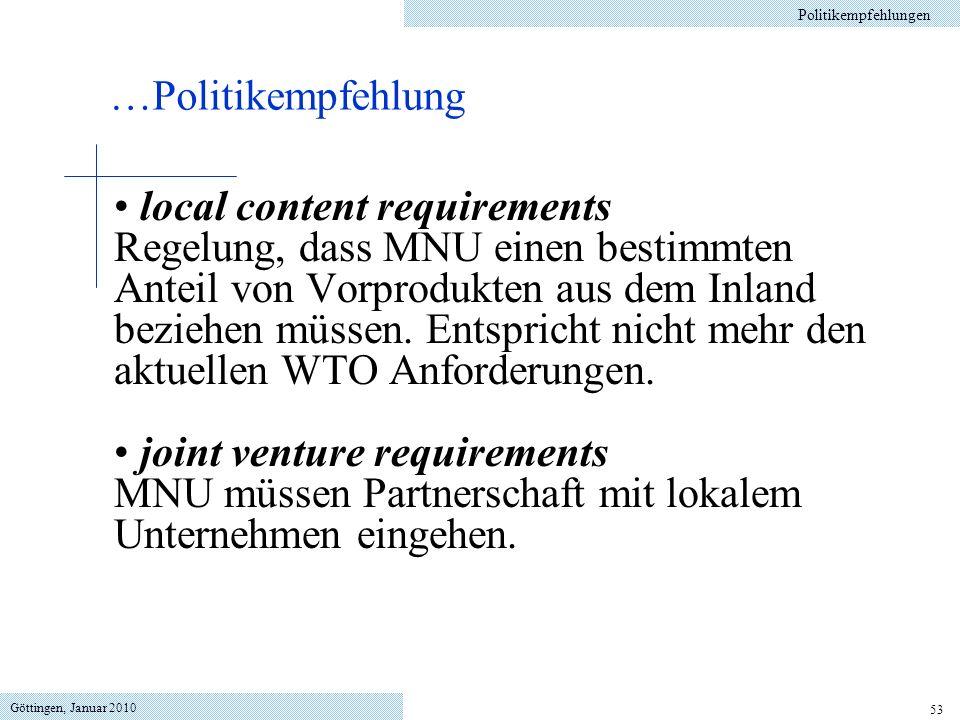 Göttingen, Januar 2010 53 local content requirements Regelung, dass MNU einen bestimmten Anteil von Vorprodukten aus dem Inland beziehen müssen. Entsp