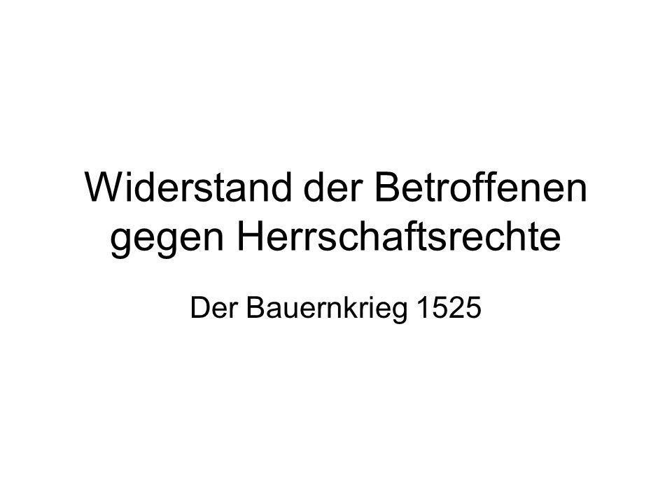 Widerstand der Betroffenen gegen Herrschaftsrechte Der Bauernkrieg 1525