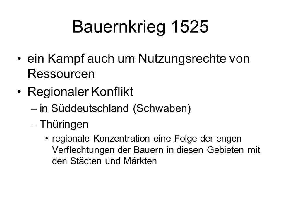 Bauernkrieg 1525 ein Kampf auch um Nutzungsrechte von Ressourcen Regionaler Konflikt –in Süddeutschland (Schwaben) –Thüringen regionale Konzentration