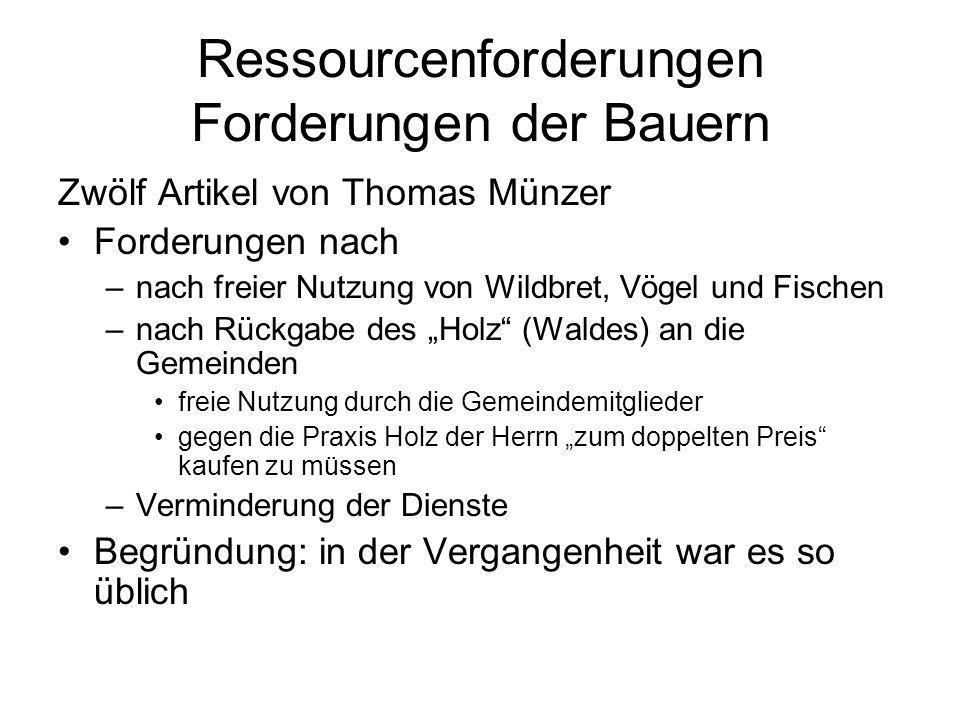 Ressourcenforderungen Forderungen der Bauern Zwölf Artikel von Thomas Münzer Forderungen nach –nach freier Nutzung von Wildbret, Vögel und Fischen –na