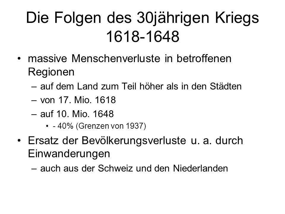 Die Folgen des 30jährigen Kriegs 1618-1648 massive Menschenverluste in betroffenen Regionen –auf dem Land zum Teil höher als in den Städten –von 17. M