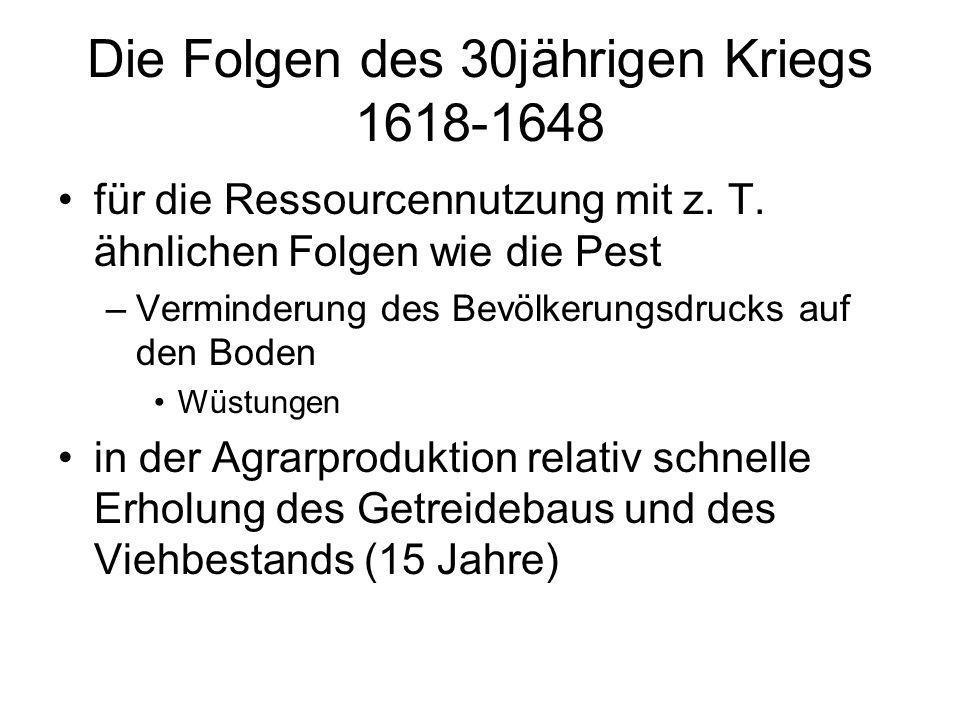 Die Folgen des 30jährigen Kriegs 1618-1648 für die Ressourcennutzung mit z. T. ähnlichen Folgen wie die Pest –Verminderung des Bevölkerungsdrucks auf