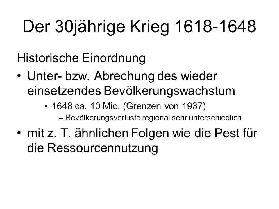 Der 30jährige Krieg 1618-1648 Historische Einordnung Unter- bzw. Abrechung des wieder einsetzendes Bevölkerungswachstum 1648 ca. 10 Mio. (Grenzen von