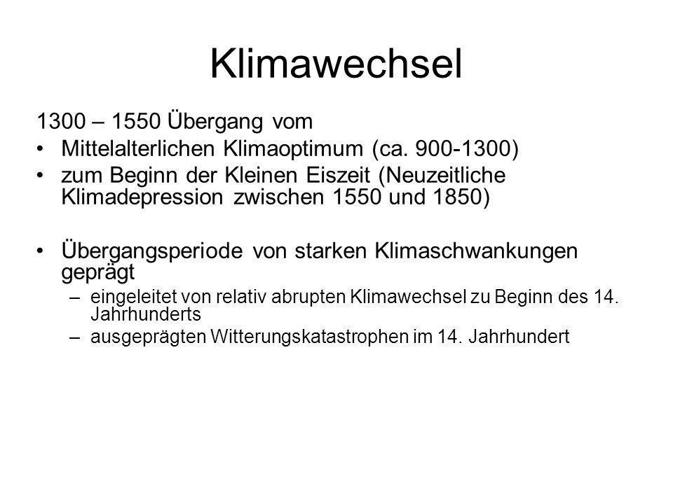 Klimawechsel 1300 – 1550 Übergang vom Mittelalterlichen Klimaoptimum (ca. 900-1300) zum Beginn der Kleinen Eiszeit (Neuzeitliche Klimadepression zwisc