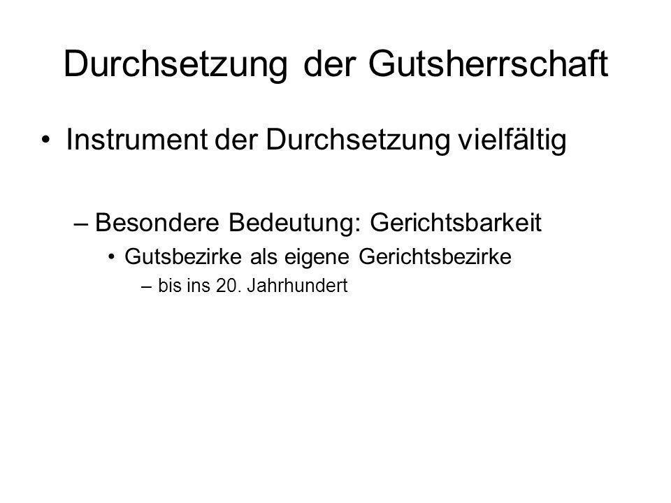 Durchsetzung der Gutsherrschaft Instrument der Durchsetzung vielfältig –Besondere Bedeutung: Gerichtsbarkeit Gutsbezirke als eigene Gerichtsbezirke –b
