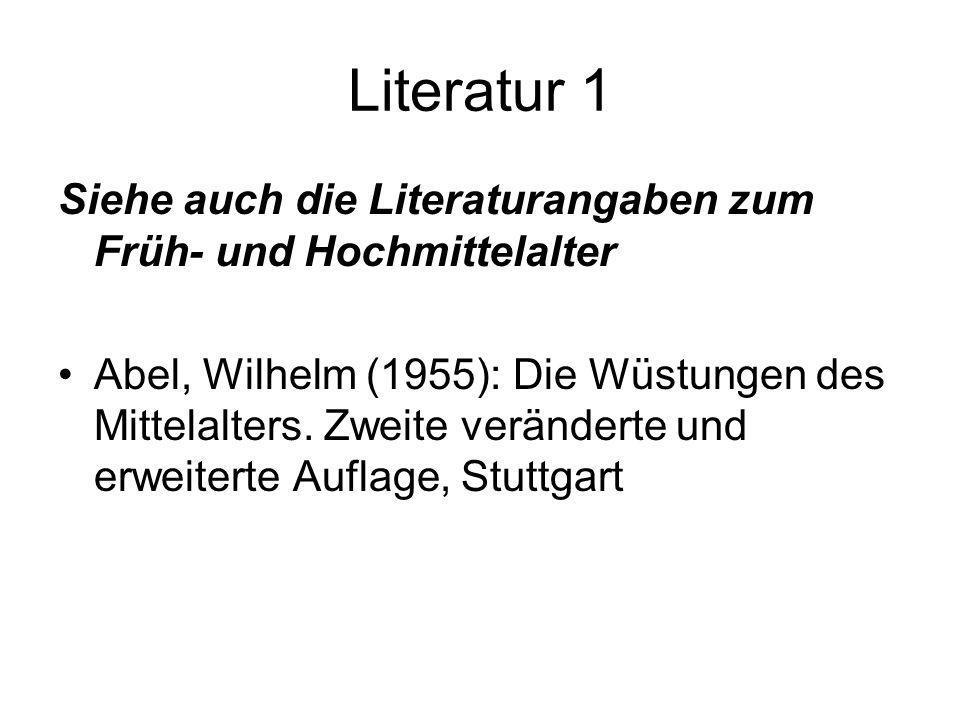 Literatur 1 Siehe auch die Literaturangaben zum Früh- und Hochmittelalter Abel, Wilhelm (1955): Die Wüstungen des Mittelalters. Zweite veränderte und