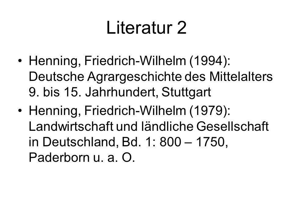 Literatur 2 Henning, Friedrich-Wilhelm (1994): Deutsche Agrargeschichte des Mittelalters 9. bis 15. Jahrhundert, Stuttgart Henning, Friedrich-Wilhelm