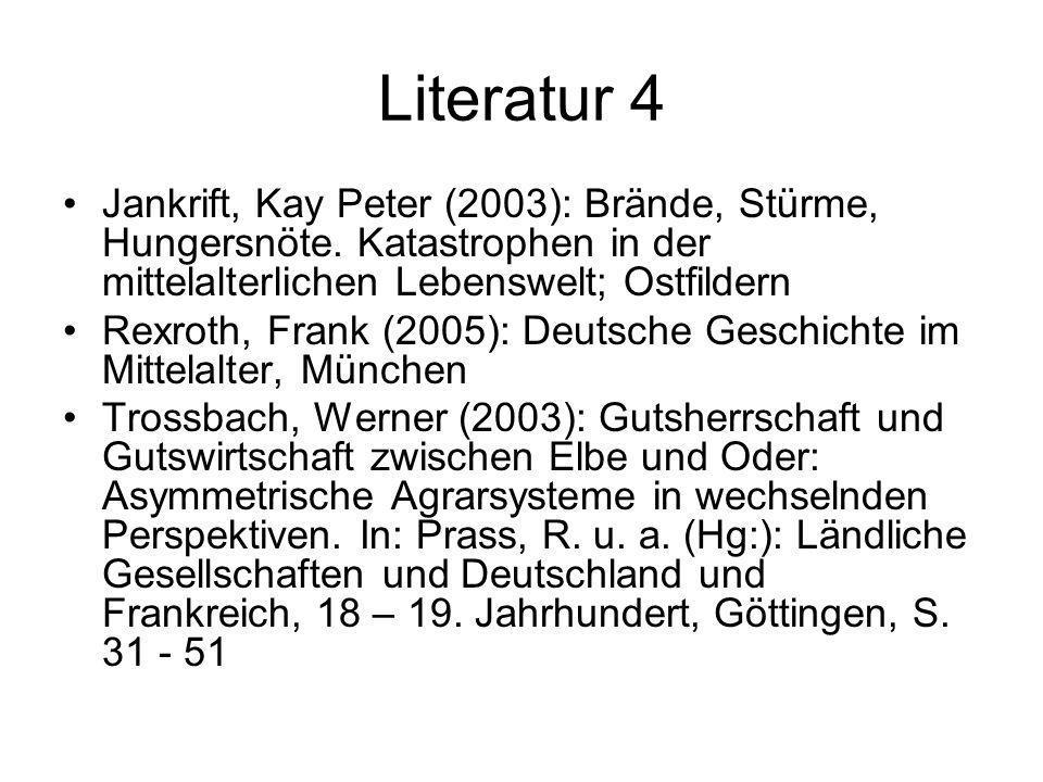 Literatur 4 Jankrift, Kay Peter (2003): Brände, Stürme, Hungersnöte. Katastrophen in der mittelalterlichen Lebenswelt; Ostfildern Rexroth, Frank (2005