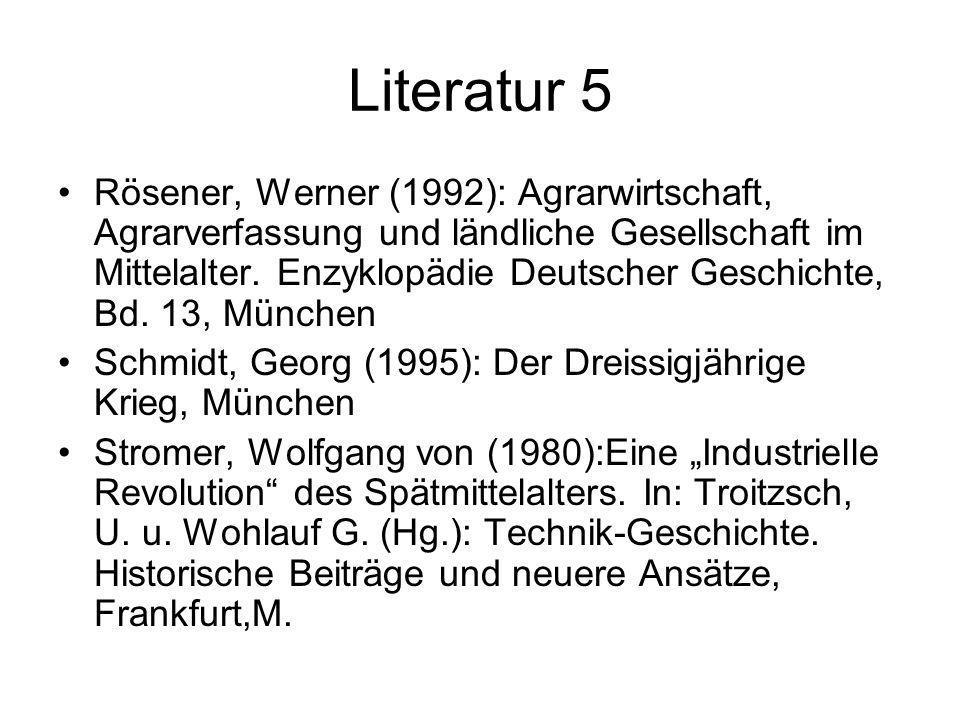 Literatur 5 Rösener, Werner (1992): Agrarwirtschaft, Agrarverfassung und ländliche Gesellschaft im Mittelalter. Enzyklopädie Deutscher Geschichte, Bd.