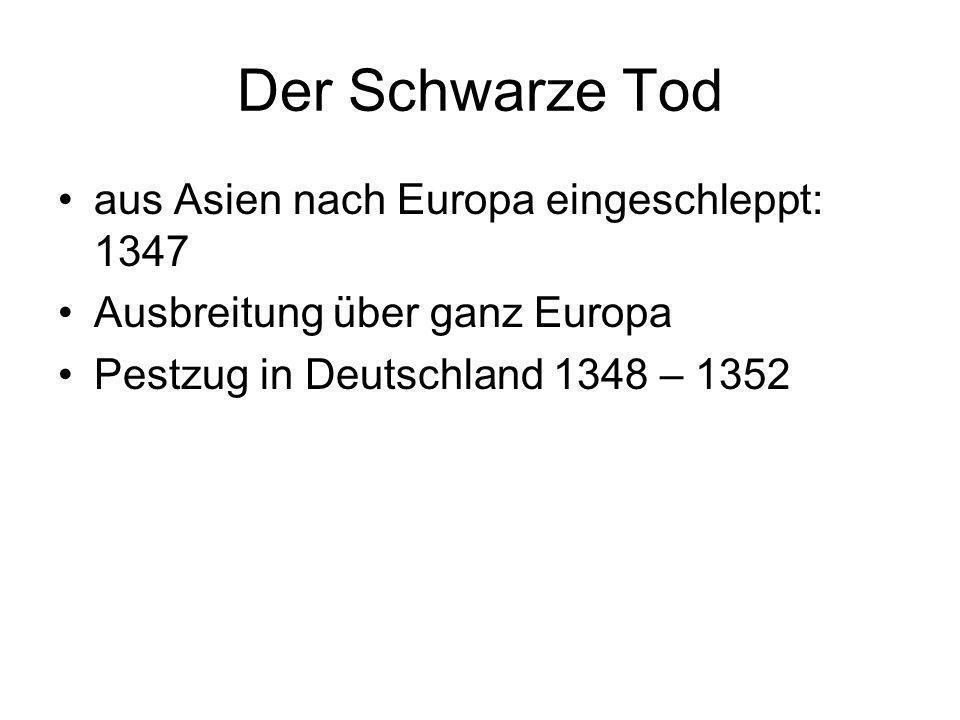 Der Schwarze Tod aus Asien nach Europa eingeschleppt: 1347 Ausbreitung über ganz Europa Pestzug in Deutschland 1348 – 1352