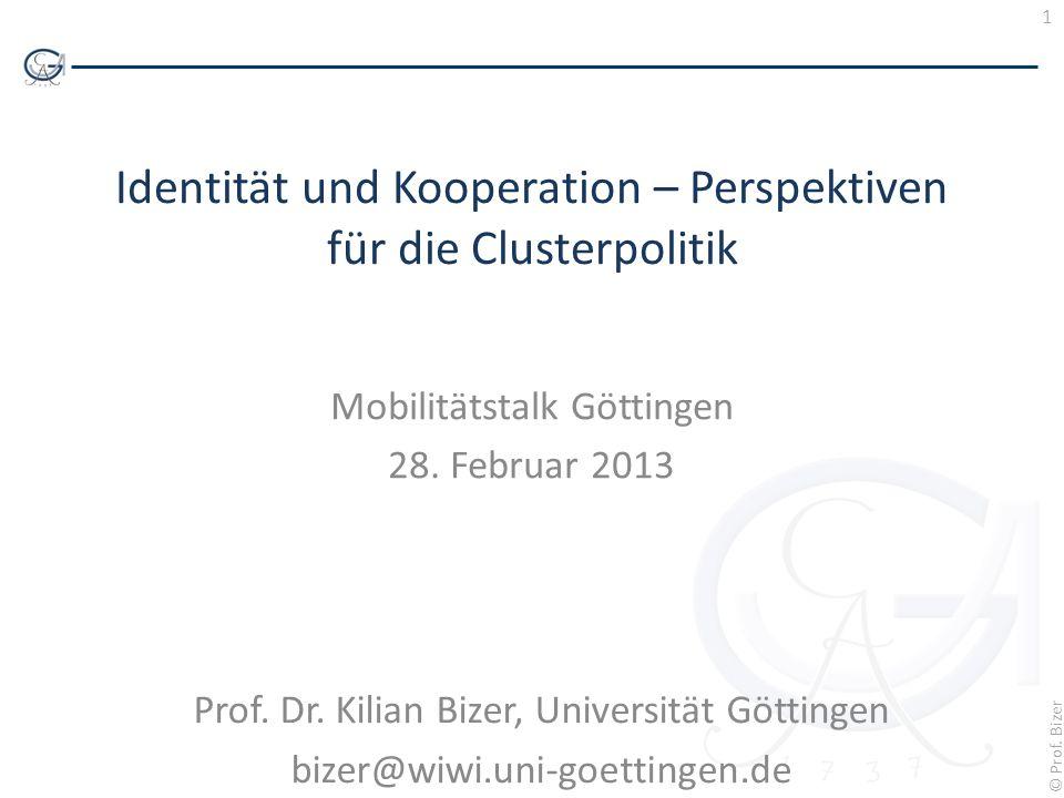 1 © Prof. Bizer Identität und Kooperation – Perspektiven für die Clusterpolitik Mobilitätstalk Göttingen 28. Februar 2013 Prof. Dr. Kilian Bizer, Univ