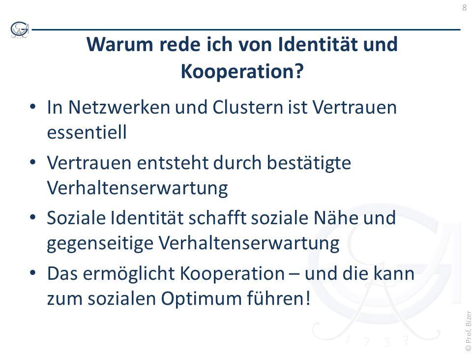 8 © Prof. Bizer Warum rede ich von Identität und Kooperation? In Netzwerken und Clustern ist Vertrauen essentiell Vertrauen entsteht durch bestätigte