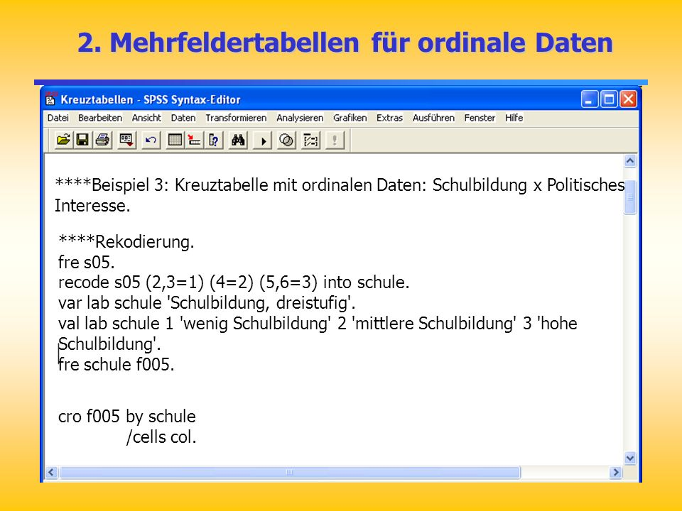 2. Mehrfeldertabellen für ordinale Daten 2. Mehrfeldertabellen für ordinale Daten ****Beispiel 3: Kreuztabelle mit ordinalen Daten: Schulbildung x Pol