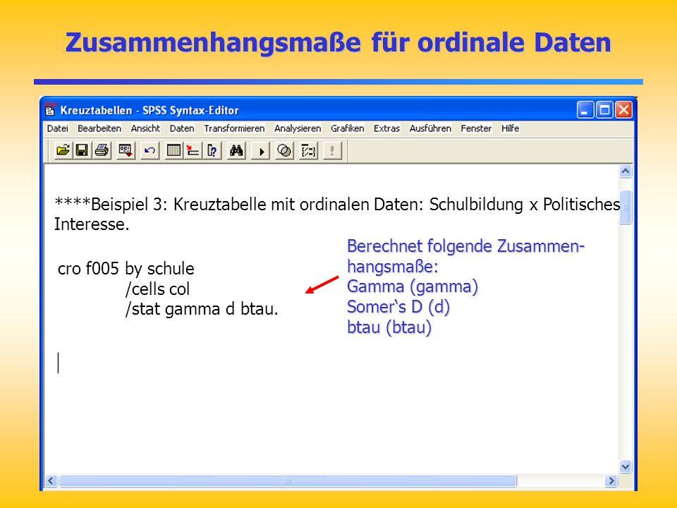 Zusammenhangsmaße für ordinale Daten ****Beispiel 3: Kreuztabelle mit ordinalen Daten: Schulbildung x Politisches Interesse. Berechnet folgende Zusamm