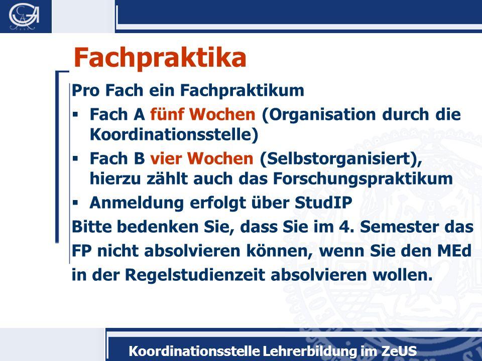 Fachpraktika Pro Fach ein Fachpraktikum Fach A fünf Wochen (Organisation durch die Koordinationsstelle) Fach B vier Wochen (Selbstorganisiert), hierzu
