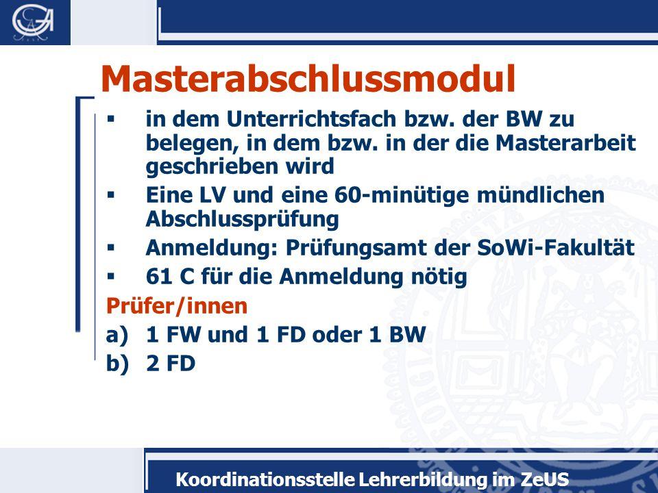 Koordinationsstelle Lehrerbildung im ZeUS Masterabschlussmodul in dem Unterrichtsfach bzw. der BW zu belegen, in dem bzw. in der die Masterarbeit gesc