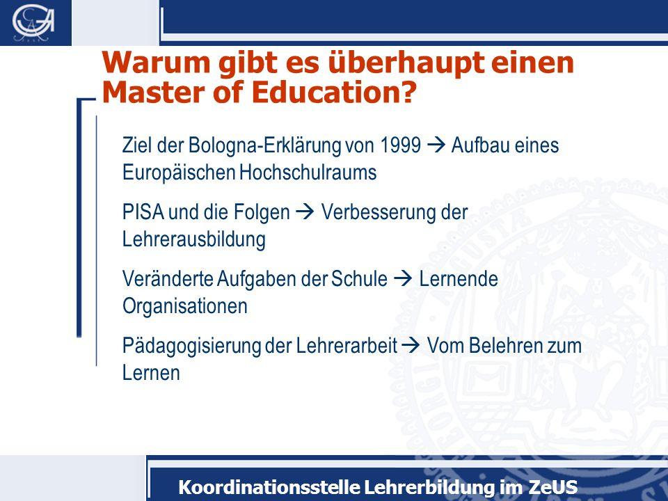 Koordinationsstelle Lehrerbildung im ZeUS Warum gibt es überhaupt einen Master of Education? Ziel der Bologna-Erklärung von 1999 Aufbau eines Europäis
