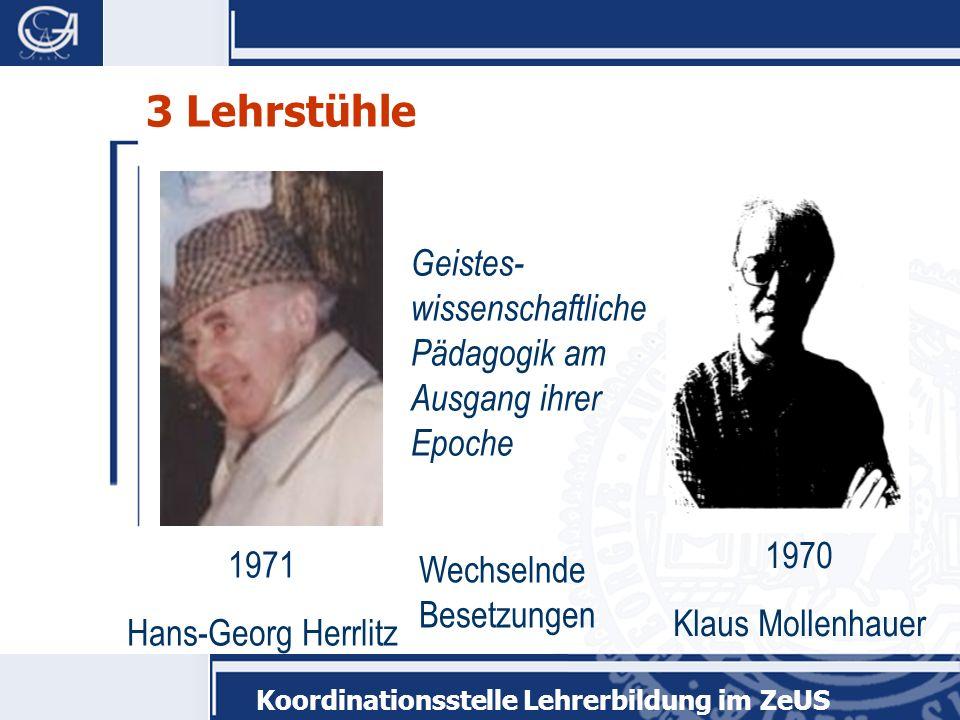 Koordinationsstelle Lehrerbildung im ZeUS 3 Lehrstühle 1971 Hans-Georg Herrlitz Wechselnde Besetzungen 1970 Klaus Mollenhauer Geistes- wissenschaftlic