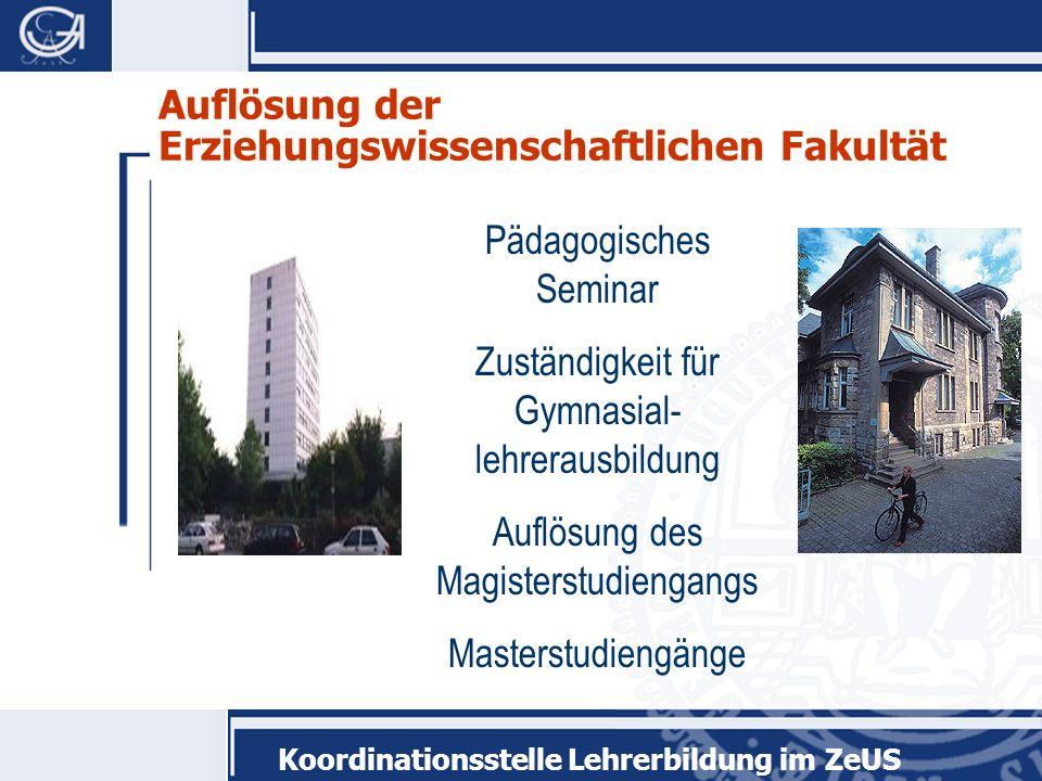 Koordinationsstelle Lehrerbildung im ZeUS Auflösung der Erziehungswissenschaftlichen Fakultät Pädagogisches Seminar Zuständigkeit für Gymnasial- lehre